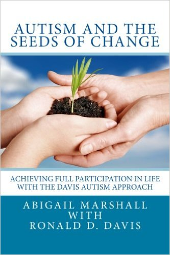Autisme and the seeds of change - Abigail Marshall with Ronald D Davis